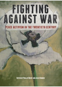 Fighting against war: peace activism in the Twentieth Century / Phillip Deery and Julie Kimber (eds). 2015.