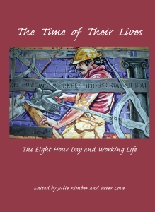 The time of their lives: the eight hour day and working life / Julie Kimber. Peter Love (eds). 2007.